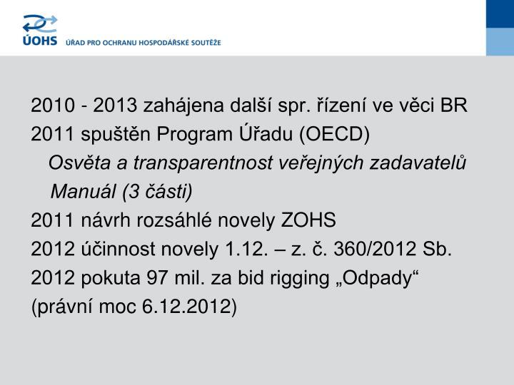 2010 - 2013 zahájena další spr. řízení ve věci BR
