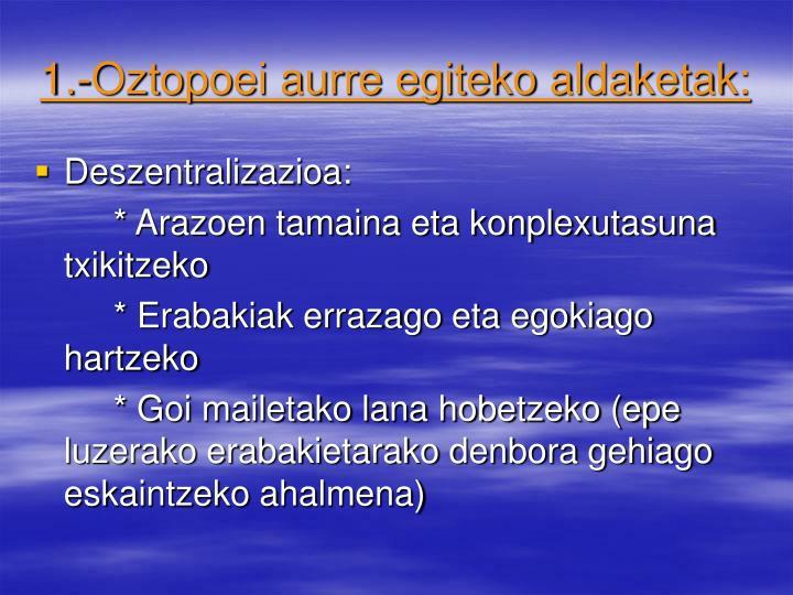 1.-Oztopoei aurre egiteko aldaketak: