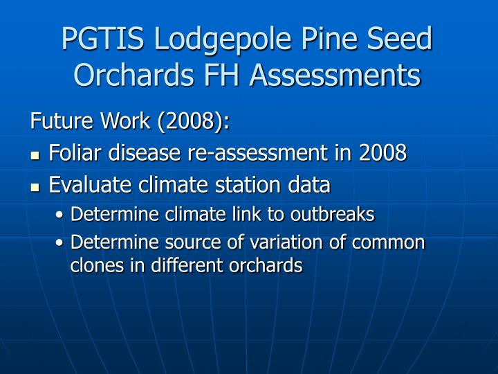 PGTIS Lodgepole Pine Seed Orchards FH Assessments