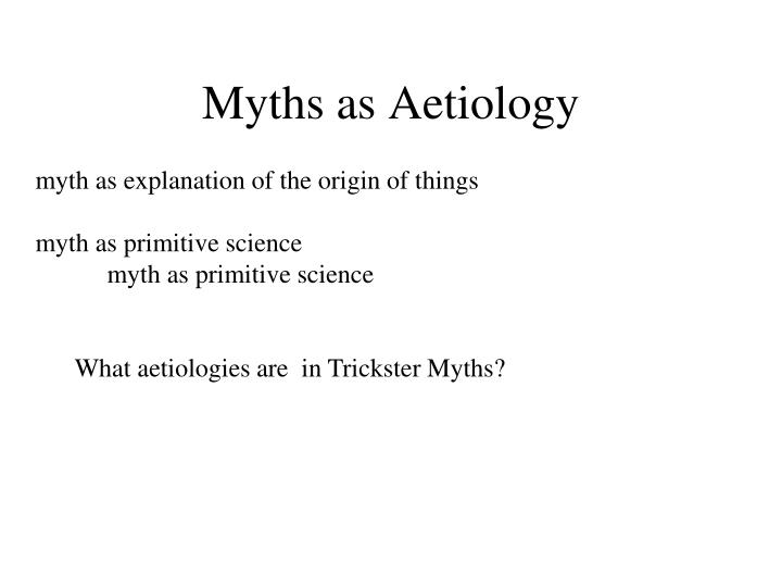 Myths as Aetiology
