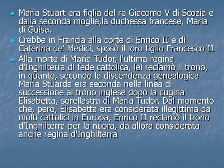 Maria Stuart era figlia del reGiacomo V di Scoziae dalla seconda moglie,laduchessafrancese,Maria di Guisa.