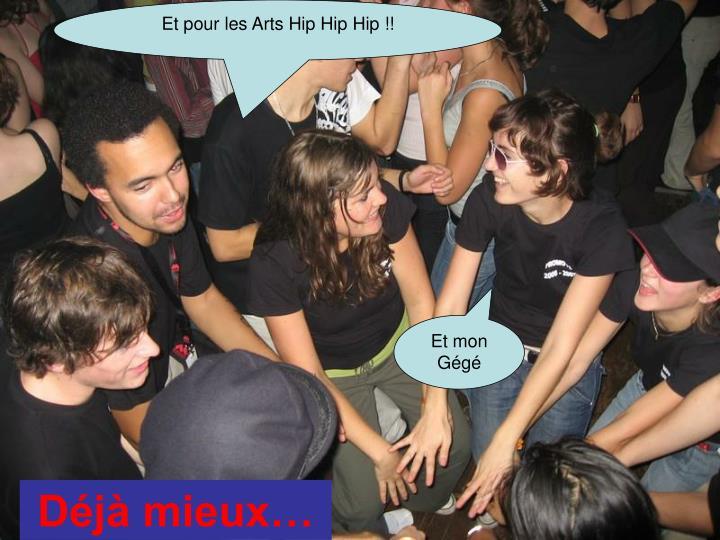 Et pour les Arts Hip Hip Hip !!
