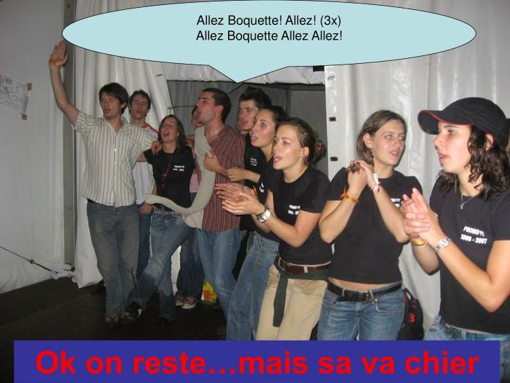 Allez Boquette! Allez! (3x)