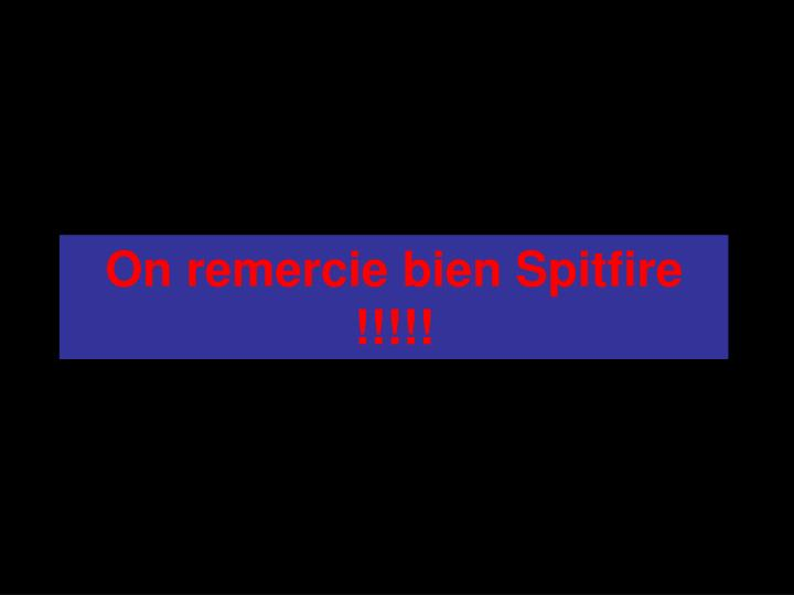 On remercie bien Spitfire !!!!!
