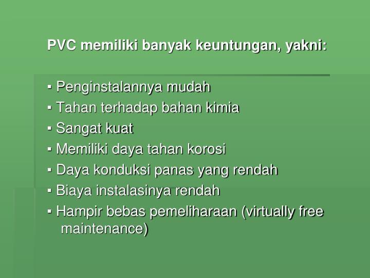 PVC memiliki banyak keuntungan, yakni: