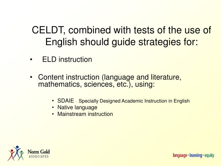 CELDT, combined with tests of the use of English should guide strategies for:
