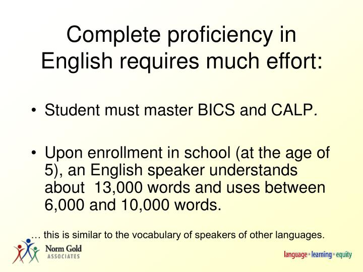 Complete proficiency in English requires much effort: