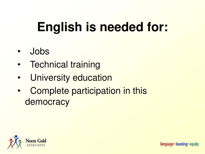 English is needed for: