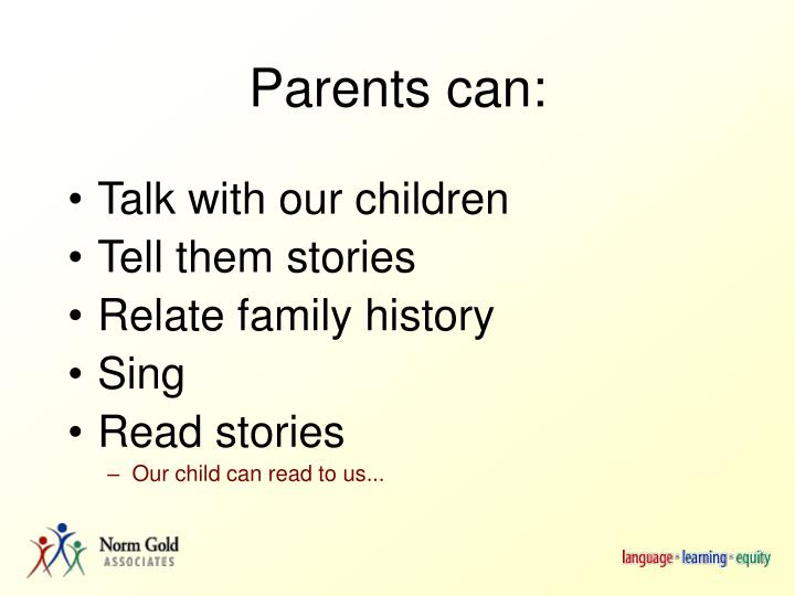 Parents can: