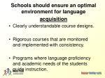 schools should ensure an optimal environment for language acquisition