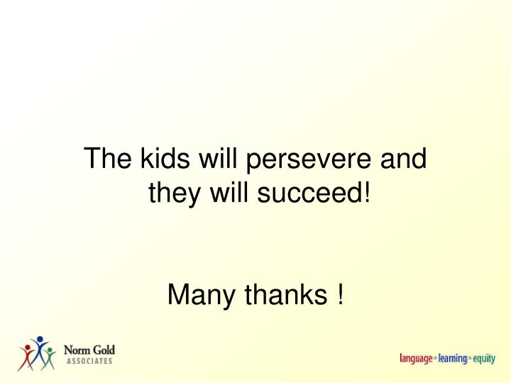 The kids will persevere and
