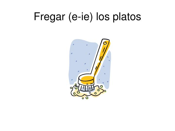 Fregar (e-ie) los platos