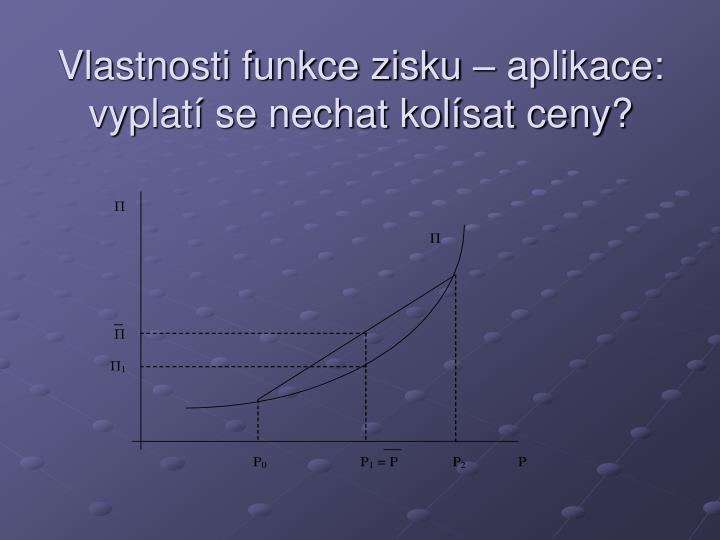 Vlastnosti funkce zisku – aplikace: vyplatí se nechat kolísat ceny?