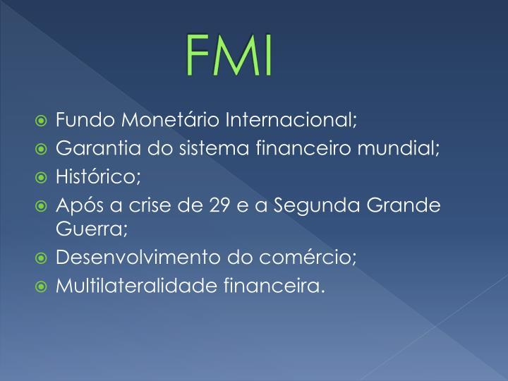 Fundo Monetário Internacional;