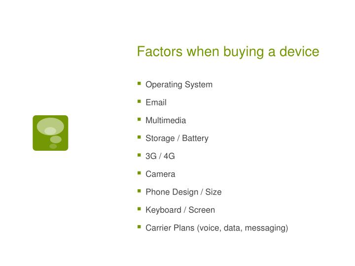 Factors when buying a device