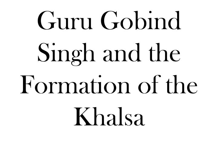 Guru gobind singh and the formation of the khalsa