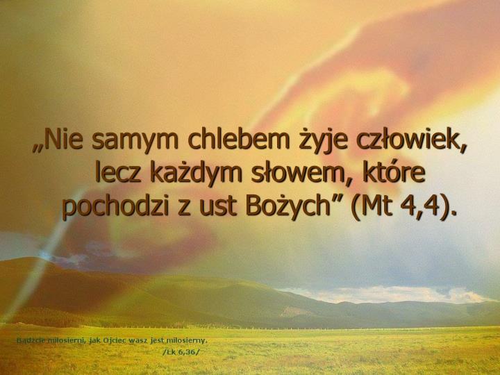 """""""Nie samym chlebem żyje człowiek, lecz każdym słowem, które pochodzi z ust Bożych"""" (Mt 4,4)."""
