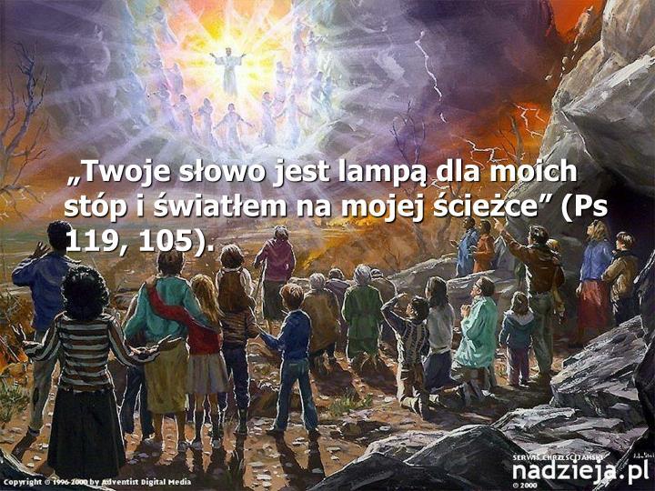 """""""Twoje słowo jest lampą dla moich stóp i światłem na mojej ścieżce"""" (Ps 119, 105)."""