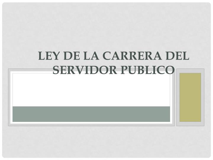 LEY DE LA CARRERA DEL SERVIDOR PUBLICO