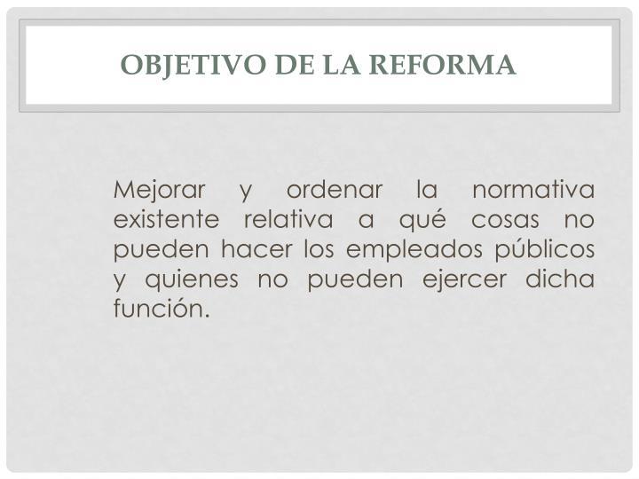OBJETIVO DE LA REFORMA
