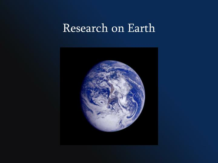 Research on Earth