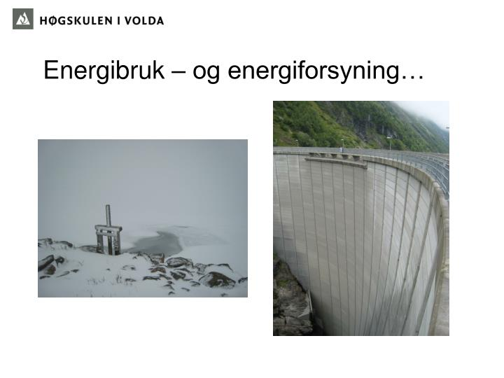 Energibruk – og energiforsyning…