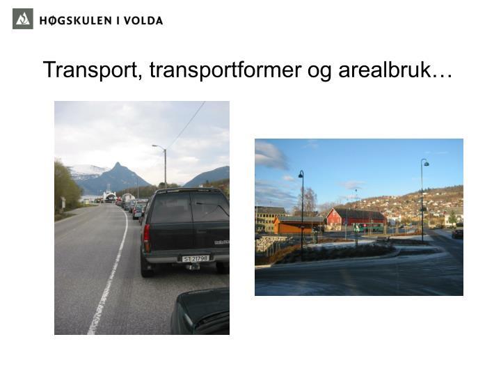 Transport, transportformer og arealbruk…