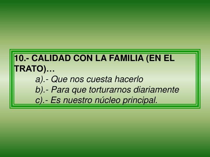 10.- CALIDAD CON LA FAMILIA (EN EL TRATO)…