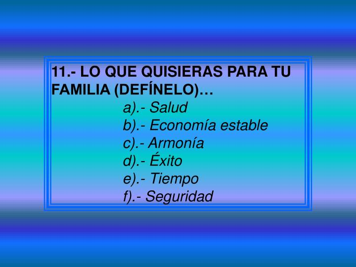 11.- LO QUE QUISIERAS PARA TU FAMILIA (DEFÍNELO)…