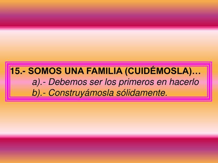 15.- SOMOS UNA FAMILIA (CUIDÉMOSLA)…