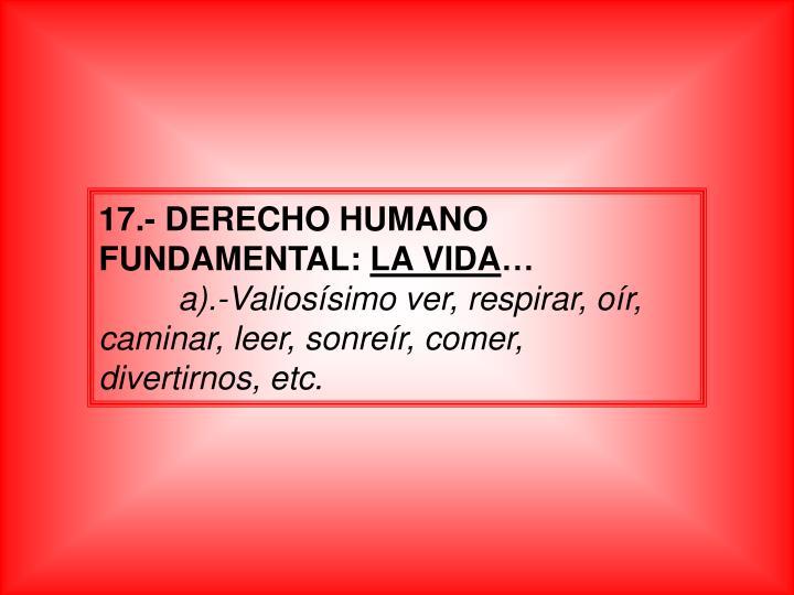 17.- DERECHO HUMANO FUNDAMENTAL: