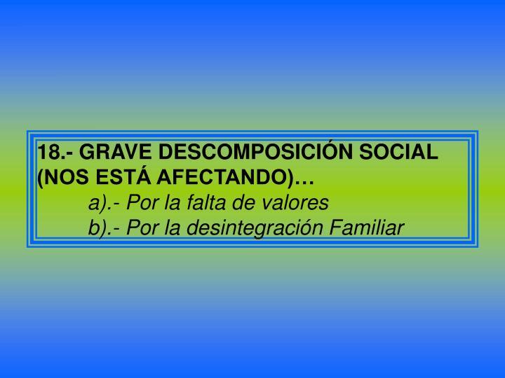 18.- GRAVE DESCOMPOSICIÓN SOCIAL (NOS ESTÁ AFECTANDO)…