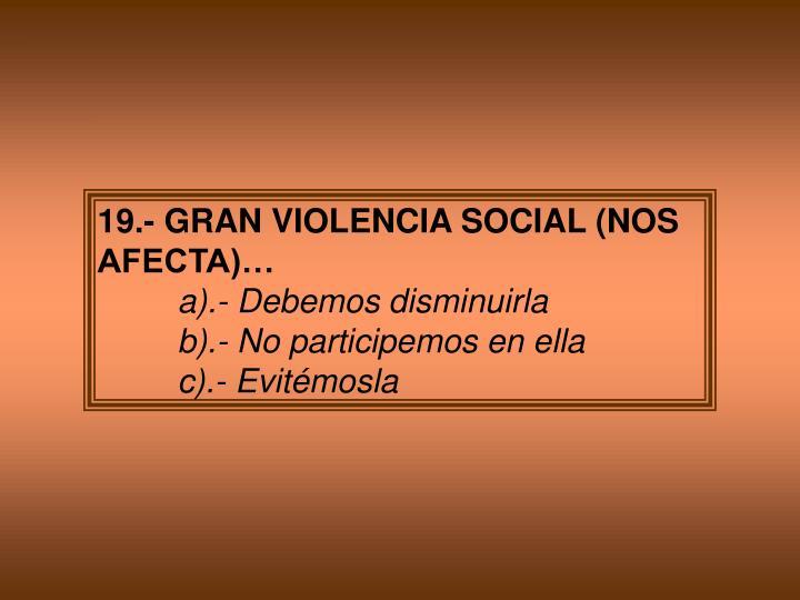 19.- GRAN VIOLENCIA SOCIAL (NOS AFECTA)…