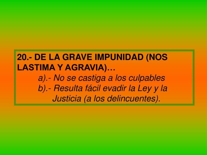 20.- DE LA GRAVE IMPUNIDAD (NOS LASTIMA Y AGRAVIA)…