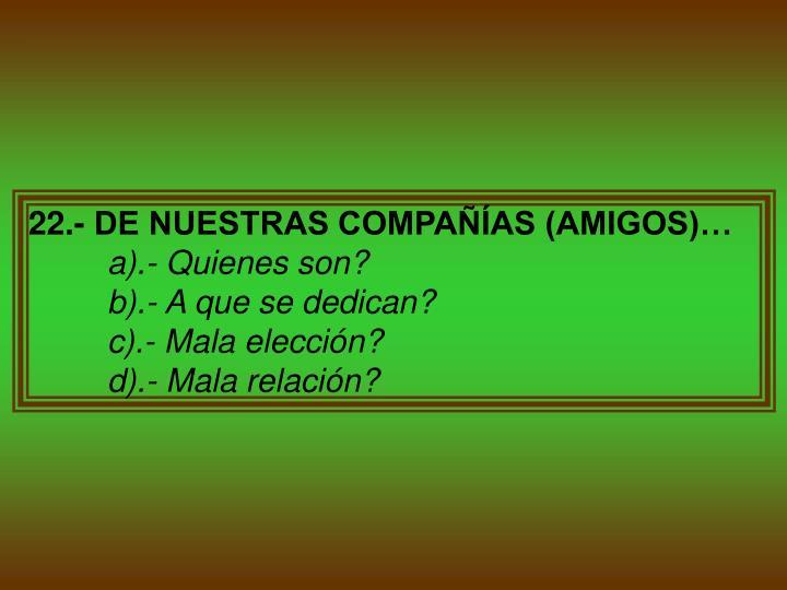 22.- DE NUESTRAS COMPAÑÍAS (AMIGOS)…