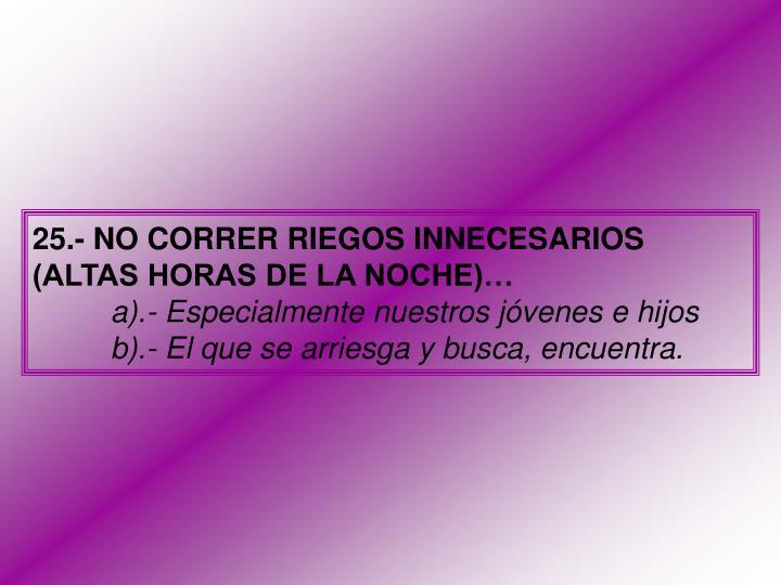 25.- NO CORRER RIEGOS INNECESARIOS (ALTAS HORAS DE LA NOCHE)…