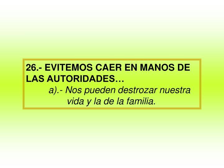 26.- EVITEMOS CAER EN MANOS DE LAS AUTORIDADES…