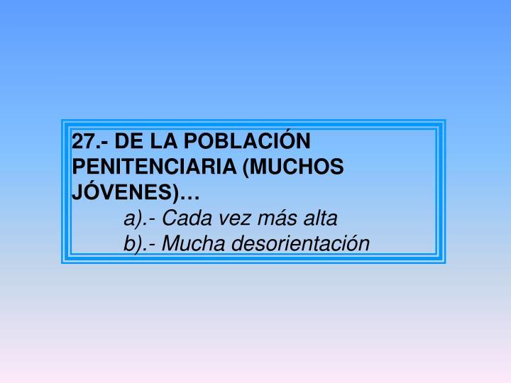27.- DE LA POBLACIÓN PENITENCIARIA (MUCHOS JÓVENES)…