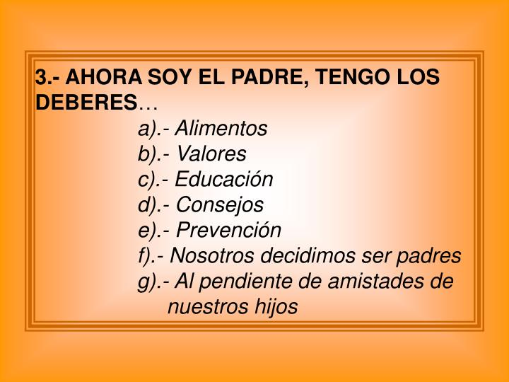 3.- AHORA SOY EL PADRE, TENGO LOS DEBERES