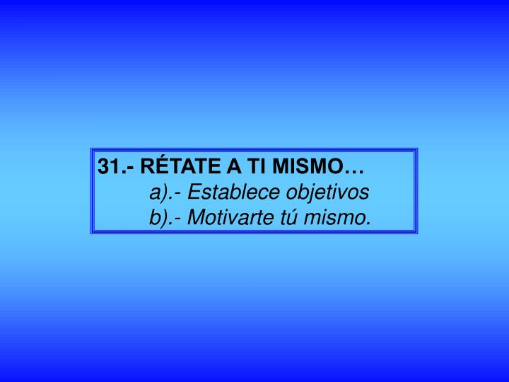 31.- RÉTATE A TI MISMO…