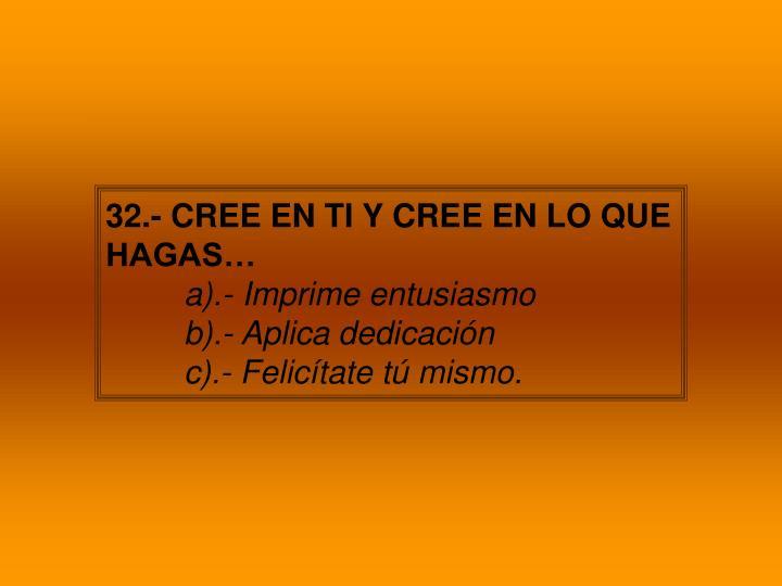32.- CREE EN TI Y CREE EN LO QUE HAGAS…