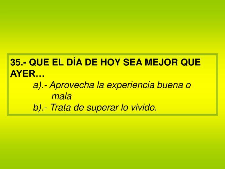 35.- QUE EL DÍA DE HOY SEA MEJOR QUE AYER…