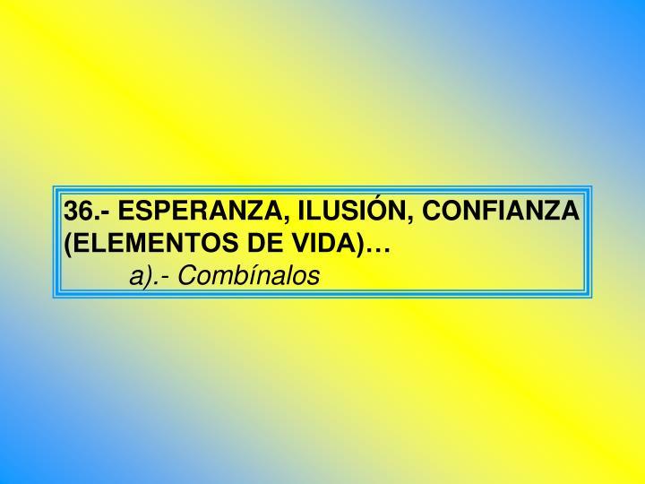 36.- ESPERANZA, ILUSIÓN, CONFIANZA (ELEMENTOS DE VIDA)…