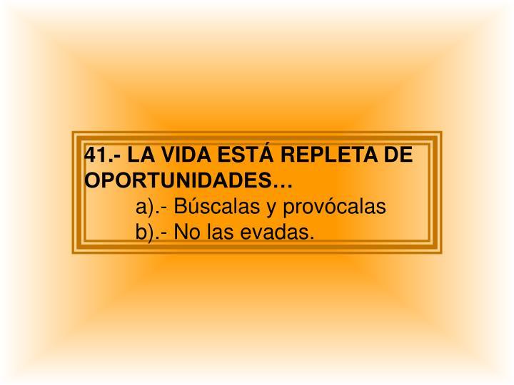 41.- LA VIDA ESTÁ REPLETA DE OPORTUNIDADES…