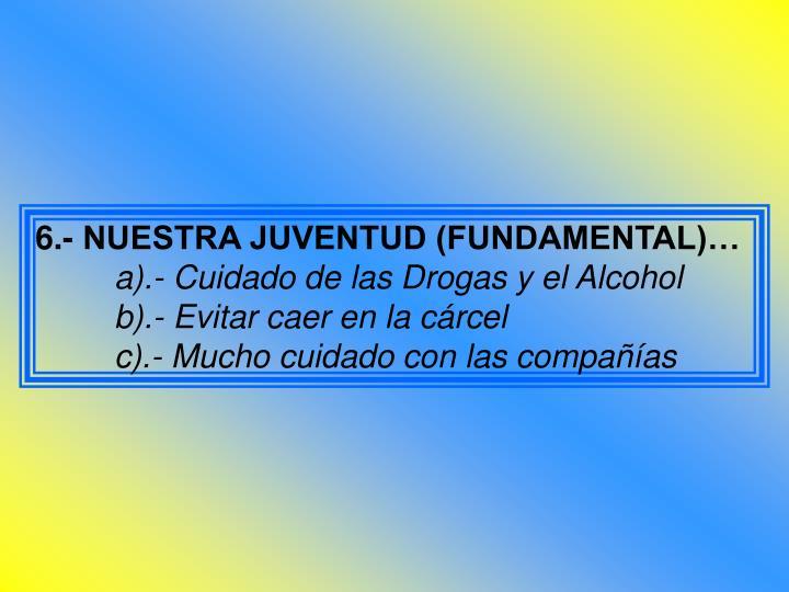 6.- NUESTRA JUVENTUD (FUNDAMENTAL)…