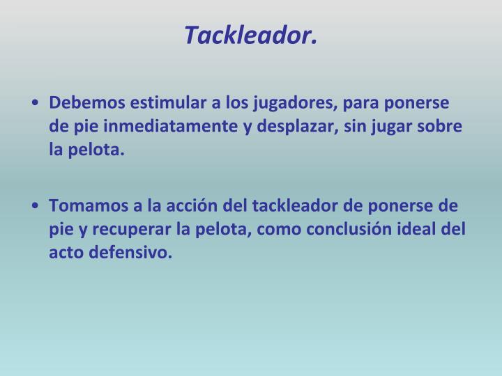 Debemos estimular a los jugadores, para ponerse de pie inmediatamente y desplazar, sin jugar sobre la pelota.