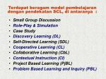 terdapat beragam model pembelajaran dengan pendekatan scl di antaranya