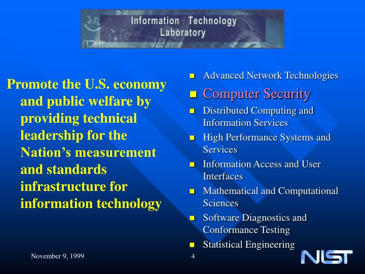 Promote the U.S. economy and public welfare by providing technical leadership for the Nation's measurement and standards infrastructure for information technology