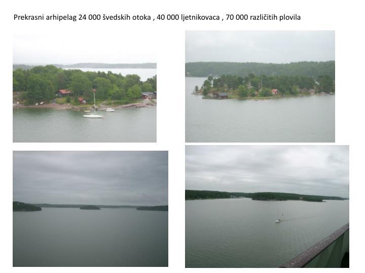 Prekrasni arhipelag 24 000 švedskih otoka , 40 000 ljetnikovaca , 70 000 različitih plovila