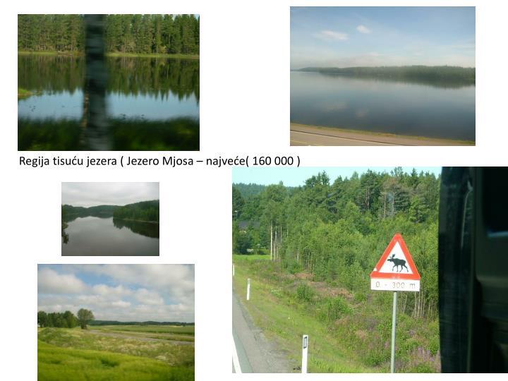 Regija tisuću jezera ( Jezero Mjosa – najveće( 160 000 )